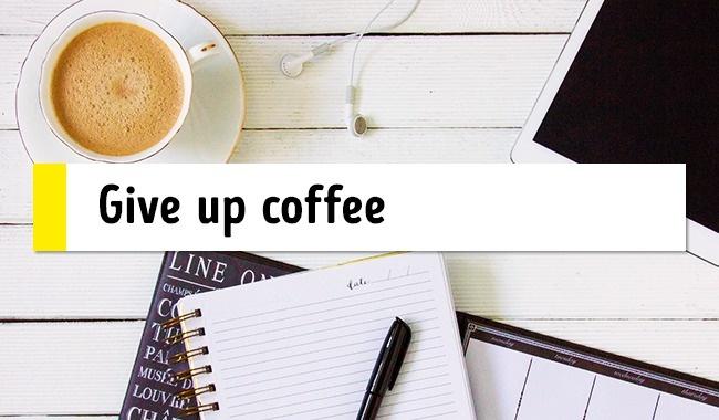 Quit coffee